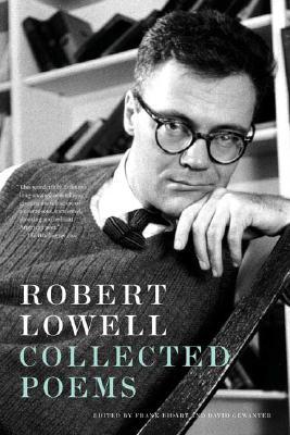 Collected Poems By Lowell, Robert/ Bidart, Frank (EDT)/ Gewanter, David (EDT)