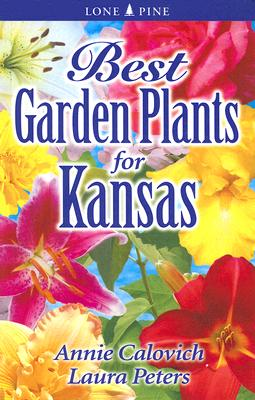 Best Garden Plants for Kansas By Colovich, Annie/ Peters, Laura